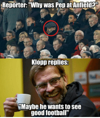 """Shots fired 😎😂: Reporter: """"Why Was Pep at Anfield  Klopp replies:  Maybe he wants to see  good football"""" Shots fired 😎😂"""