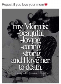 Love You Mom: Repost if you love your mom  my Momis  ful  loving  -carin  and I love her