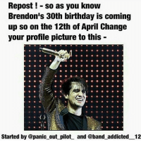 Whoop do it fam: Repost so as you know  Brendon's 30th birthday is coming  up so on the 12th of April Change  your profile picture to this  AU  Started by @panic out pilot and @band addicted 12 Whoop do it fam
