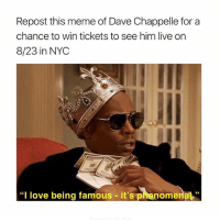 """Post this meme on your account tagging @todaytix and TodayTixComedyMonth. Winners will be picked on 8-22 Good luck!!!: Repost this meme of Dave Chappelle for a  chance to win tickets to see him live on  8/23 in NYC  """"I love being famous - it's phenome  nal"""" Post this meme on your account tagging @todaytix and TodayTixComedyMonth. Winners will be picked on 8-22 Good luck!!!"""