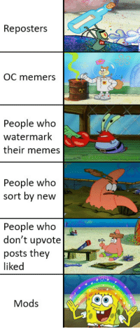 Be Like, Memes, and Who: Reposters  OC memers  People who  watermark  their memes  InDisguise  People who  sort by new  People who  don't upvote  posts they  liked  Mods it really do be like that