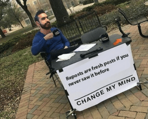 Fresh, Life, and Saw: Reposts are fresh posts if you  never saw it before  CHANGE MY MIND How's life?