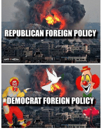 Anti Republican: REPUBLICAN FOREIGN POLICY  ANTI MEDIA  DEMOCRAT FOREIGN POLICY
