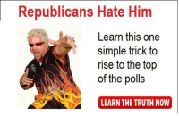 Truth, Simple, and Him: Republicans Hate Him  Learn this one  simple trick to  rise to the top  of the polls  LEARN THE TRUTH NOW https://t.co/zSRhi2PJ5F