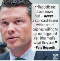 """Memes, News, and Fox News: Republicans  have never  had never  a standard-bearer  with a set of  cojones willing to  go on-stage and  call [the media]  what they are.""""  -Pete Hegseth  FOX  NEWS Last night on """"Watters World,"""" Pete Hegseth compared President Donald J. Trump to GOP leaders of the past."""