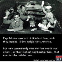 Memes, The Middle, and Admirable: Republicans love to to talk about how much  they admire 1950s middle class America.  But they conveniently omit the fact that it was  unions at their highest membership then that  created the middle class.  abor  411  Making it easy to support good jobs