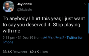No regrets: Rere. Thert.  Jaylonn©  @htxjaylo  To anybody I hurt this year, I just want  to say you deserved it. Stop playing  with me  9:11 pm · 31 Dec 19 from jbö älgs,ä>· Twitter for  iPhone  33.6K Retweets 69.1K Likes No regrets
