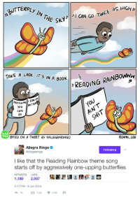 Book, Butterfly, and Rainbow: RERFLY N THE SE  Go TWICE AS HIGH  CAN READING RAINBowww  TAKE A Look, IT'S IN A  Book  DO  CAN  ANYTHING  you BETTE  CAN  DO  WEB  TOON  ODAMI LEE  BASED ON A TWEET By GALLEGRARING0  Allegra Ringo  Following  @allegraringo  like that the Reading Rainbow theme song  starts off by aggressively one-upping butterflies  RETWEETS  LIKES  1,180  2,007  2:11 PM 9 Jun 2014  16  t 1.2K  2.0K Butterfly In The Sky