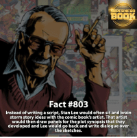 Brains, Memes, and SpiderMan: RERHERO  BOOK  Fact #803  Instead of writing a script, Stan Lee would often sit and brain  storm story ideas with the comic book's artist. That artist  would then draw panels for the plot synopsis that they  developed and Lee would go back and write dialogue over  the sketches. Describe Stan Lee in one word! - marvel superhero facts marvelfacts supervillain rocketracoon spiderman marveluniverse anime marvelstudios xmen daredevil avengers comics mcu marvelart marvelcomics teamcap civilwar teamironman ironman avengers deadpoolmovie captainamerica deadpool blackpanther stanlee ===================================