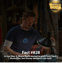 Iron Man, Memes, and SpiderMan: RERHERO  BOOK  Fact #828  In Iron Man 3, Shane Black wanted to work Tony Stark's  alcoholism, but Disney deemed it too dark. Oh My Disney 😐 - marvel superhero facts marvelfacts supervillain rocketracoon spiderman marveluniverse anime marvelstudios xmen jeremyrenner avengers comics mcu marvelart marvelcomics teamcap civilwar teamironman ironman avengers guardiansofthegalaxy logan captainamerica robertdowneyjr ironman captainamericacivilwar ===================================