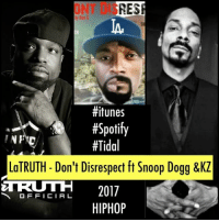 RES  ONT DiS  IA.  by Ron G  #itunes  #Spotify  #Tidal  LaTRUTH - Don't Disrespect ft Snoop Dogg &KZ  R 2017  HIPHOP SONG: 💰💰💰 LaTRUTH - Don't Disrespect ft Snoop Dogg &KZ