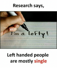 Follow our new page - @sadcasm.co: Research says,  m a lefty!  Left handed people  are mostly single Follow our new page - @sadcasm.co