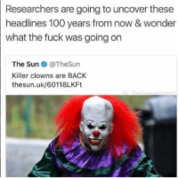 Anaconda, Funny, and Clowns: Researchers are going to uncover these  headlines 100 years from now & wonder  what the fuck was going on  The Sun@TheSun  Killer clowns are BACK  thesun.uk/60118LKFt Come at me I'll leave some clown roadkill @no_chillbruh