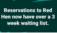 Waiting..., Red, and List: Reservations to Red  Hen now have over a 3  week waiting list.