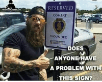 Like if you don't have a problem with this sign.: RESERVED  AMERICAN VETERANS  COMBAT  WOUNDED  DOES  ANYONE HAVE  A PROBLEM WITH  HIS SIGN  :T Like if you don't have a problem with this sign.