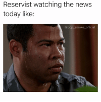 Memes, News, and Pop: Reservist watching the news  today like:  @pop_smoke_official Might want to start getting ready for deployment just in case.