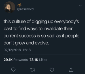 We make mistakes and we learn from them by KingPZe MORE MEMES: @reservvd  this culture of digging up everybody's  past to find ways to invalidate their  current success is so sad. as if people  don't grow and evolve  07/12/2018, 12:18  29.1K Retweets 73.1K Likes We make mistakes and we learn from them by KingPZe MORE MEMES