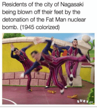 Fat, Feet, and One: Residents of the city of Nagasaki  being blown off their feet by the  detonation of the Fat Man nuclear  bomb. (1945 colorized)  SU R F.co Truly one of humanity's darkest hours https://t.co/uV0qH8dr7n