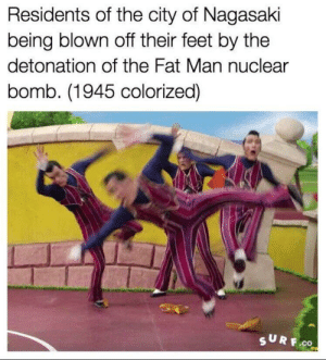 Fat, Humanity, and Feet: Residents of the city of Nagasaki  being blown off their feet by the  detonation of the Fat Man nuclear  bomb. (1945 colorized)  SURF.co Truly one of humanitys darkest hours (1945)