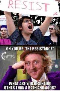 "LMAO! 🤣🤣🤣: RESIST  AreNot  POSE HI  OH YOU'RE ""THE RESISTANCE  TURNING  POINT USA  WHAT ARE YOU RESISTING  OTHER THAN A BATHAND A JOB? LMAO! 🤣🤣🤣"