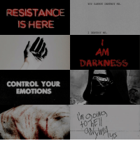 RESISTANCE  IS HERE  CONTROL YOUR  EMOTIONS  YOU CANNOT DESTROY ME  DARKNESS  to  us | kylo ren aesthetic - im pretty sure i've already done a kylo aesthetic but who cares ????? lol comment below if you'd rather have scene edits or more aesthetics !! :)