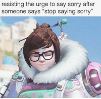 "Sorry for saying sorry! 😐 Overwatch Overwatchmeme Mei meimeme meme: resisting the urge to say sorry after  someone says ""stop saying sorry"" Sorry for saying sorry! 😐 Overwatch Overwatchmeme Mei meimeme meme"