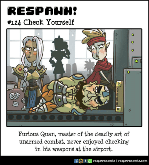 Check Yourself: RESPAHH  #124 Check Yourself  0000 00000 00  Furious Quan, master of the deadly art of  unarmed combat, never enjoyed checking  in his weapons at the airport.  respawncomic | respawncomic.com Check Yourself