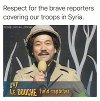 What a hero: Respect for the brave reporters  covering our troops in Syria  @pop_smoke_official  LE DOUCHE field reporter What a hero