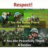 Memes, Respect, and Today: Respect!  If You Ate Today Thank  A Farmer  If You Ate Peacefully Thank  A Soldier Jai Hind🇮🇳🙏 bcbaba