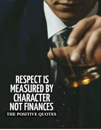 Join Us For Daily  Motivation.: RESPECT IS  MEASURED BY  CHARACTER  NOT FINANCES  THE POSITIVE QUOTES Join Us For Daily  Motivation.