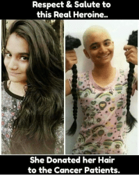 Memes, Respect, and Cancer: Respect & Salute to  this Real Heroine..  She Donated her Hair  to the Cancer Patients. Hats off 👏👏