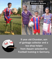 belikebro:  #respect #share  9 year old Chandan, son  of garbage collector and a  tea shop helper  from Assam selected for  Football training in Germany. belikebro