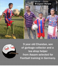 assam:  #respect #share  9 year old Chandan, son  of garbage collector and a  tea shop helper  from Assam selected for  Football training in Germany.