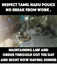 Memes, Law and Order, and 🤖: RESPECT TAMIL NADU POLICE  NO BREAK FROM WORK  MAINTAINING LAW AND  ORDER THROUGH OUT THE DAY  AND RIGHT NOW HAVING DINNER