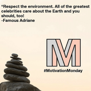 """Happy Monday Motivation. Thanks Famous Adriane. 🌍: """"Respect the environment. All of the greatest  celebrities care about the Earth and you  should, too!  Famous Adriane  SSSNISN  Happy Monday Motivation. Thanks Famous Adriane. 🌍"""