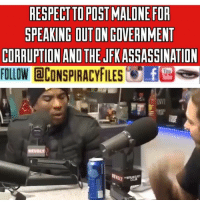 "Double tap and tag a friend! CHECK US OUT ON FACEBOOK! (Link in bio) SUBSCRIBE ON YOUTUBE! @conspiracyfiles YouTube Credits: @power1051 @postmalone Real Talk 💯 @cthagod dumb af Post Malone dropping these truth bombs. Malone reveals that he didn't vote in the past election because ""our votes are suggestions to the Electoral College, that's why voting doesn't matter. Malone discussed the tattoo of JFK on his arm; calling him ""a real one"" and stating he was ""the only President to speak out against the crazy corruption stuff that's going on in our government nowadays."" ""Literally days before he died he was talking about how our government focuses on corruption instead of Truth and all the things,"" said Malone. ""There's a great speech where he goes back and forth between the negatives and what we should be focusing on. And days after that, he died.""... (Comment your thoughts below) ConspiracyFiles ConspiracyFiles2 PostMalone PostMaloneWokeAF PostMaloneExposesTheUSGovernment MartialLaw WokeAF QuestionEverything MainstreamMedia CNNFakeNews CorruptGovernment FreeMasons MkUltra WakeUpSheeple Sheeple CorporationSlayer Illuninati Rothschild UncleSam UncleScam Illuminati Killuminati Bilderberg NewWorldOrder ConspiracyJokes Conspiracy ConspiracyTheory ConspiracyFact ConspiracyTheories ConspiracyFiles Follow back up page! @conspiracyfiles2 Follow @uniformedthugs Follow @celebrityfactual Follow @historypicture.s Follow @simpsonsprediction.s Follow @terrorclipz Follow @unexplainedvids Follow @th3six Follow @funnyhoodvid.z: RESPECT TO POST MALONE FOR  SPEAKING OUT ON GOVERNMENT  CORRUPTION AND THE JFKASSASSINATION  FOLLOW @CONSPIRACYFILES.al3塁  Evo Double tap and tag a friend! CHECK US OUT ON FACEBOOK! (Link in bio) SUBSCRIBE ON YOUTUBE! @conspiracyfiles YouTube Credits: @power1051 @postmalone Real Talk 💯 @cthagod dumb af Post Malone dropping these truth bombs. Malone reveals that he didn't vote in the past election because ""our votes are suggestions to the Electoral College, that's why voting doesn't matter. Malone discussed the tattoo of JFK on his arm; calling him ""a real one"" and stating he was ""the only President to speak out against the crazy corruption stuff that's going on in our government nowadays."" ""Literally days before he died he was talking about how our government focuses on corruption instead of Truth and all the things,"" said Malone. ""There's a great speech where he goes back and forth between the negatives and what we should be focusing on. And days after that, he died.""... (Comment your thoughts below) ConspiracyFiles ConspiracyFiles2 PostMalone PostMaloneWokeAF PostMaloneExposesTheUSGovernment MartialLaw WokeAF QuestionEverything MainstreamMedia CNNFakeNews CorruptGovernment FreeMasons MkUltra WakeUpSheeple Sheeple CorporationSlayer Illuninati Rothschild UncleSam UncleScam Illuminati Killuminati Bilderberg NewWorldOrder ConspiracyJokes Conspiracy ConspiracyTheory ConspiracyFact ConspiracyTheories ConspiracyFiles Follow back up page! @conspiracyfiles2 Follow @uniformedthugs Follow @celebrityfactual Follow @historypicture.s Follow @simpsonsprediction.s Follow @terrorclipz Follow @unexplainedvids Follow @th3six Follow @funnyhoodvid.z"