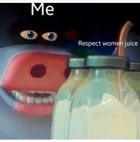 Juice, Memes, and Respect: Respect women juice yom