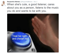 Cute, Memes, and Music: Respectful Memes @RespectfulMemes Dec 2  When she's cute, a good listener, cares  about you as a person, listens to the music  you do and wants to be with you.  Treat her right  and cherish he Here are some uplifting memes to start your Monday morning right