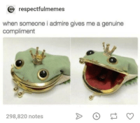 Today, Nice, and You: respectfulmemes  when someone i admire gives me a genuine  compliment  298,820 notes <p>You look very nice today.</p>