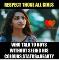 mmmmmm: RESPECTTHOSE ALL GIRLS  ONE SIDE LOVER  WHO TALK TO BOYS  WITHOUT SEEING HIS  COLOURS, STATUS&BEAUTY mmmmmm