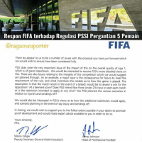 Advice, Fifa, and Football: Respon FIFA terhadap Regulasi PSSI Pergantian 5 Pemain  FIFA  Caragamsuporter  There do appear to us to be a number of issues with the proposal you have put forward which  we would wish to ensure have been considered fully.  PSSI does raise the very important issue of the impact of this on the overall quality of Liga 1,  which is of great importance. We would be interested to receive PSSI's more detailed views on  this. There are also issues relating to the integrity of the competition which we would suggest  are planned through. As an example, a major issue is the consequence for failure to meet the  requirement of the rule, and what incentives this creates as to how the game is played. The  assumption is that the match result in the event of a breach would be to award a win for the  opposition? At a deemed score? Does PSSI intend that three Under 23s have to start each match  or is the restriction intended to apply at any time? Has PSSI planned the various scenarios in  relation to injuries and sendings off?  We would also be interested in PSSI's views as to how the additional substitutes would apply,  and scenario planning in the event of say injury and sendings off.  In closing, we would wish to support you to the fullest extent possible in your desire to promote  youth development and would make expert advice available to you in order to do so.  Yours sincerely,  FIFA  Marco Villiger  JAnes Johnson  Deputy Secretary General (Administration)  Head of Professional Football FIFA resmi membalas surat permintaan izin dari PSSI terkait pergantian lima pemain di Liga 1 FIFA telah mempertimbangkan proposal tersebut dan memuji tujuan PSSI memajukan sepakbola Indonesia khususnya usia muda dan akan melakukan analisa terkait ini karena tiap negara memang punya spesifik regulasi FIFA juga siap melakukan penilaian yang Positif dan Negatif mengenai terobosan ini The Power Of Jenderal 😂😂😂