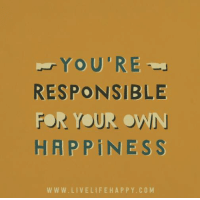 Don't rely on someone else for your Happiness <—> www.LiveLifeHappy.com: RESPONSIBLE  FOR YOUR OWN  HAPPINESS  WWW. LIVE LIFE H A P P Y. CO M Don't rely on someone else for your Happiness <—> www.LiveLifeHappy.com