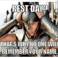Achilles with the wisdom. 😇: REST DAY  THATS WHY NO ONE WILL  REM  VOUR NAME Achilles with the wisdom. 😇