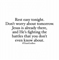 Jesus, Memes, and Tomorrow: Rest easy tonight.  Don't worry about tomorrow.  Jesus is already there,  and He's fighting the  battles that you don't  even know about.  TrustGodbro