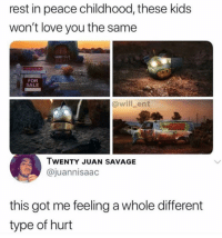 Love, Memes, and Savage: rest in peace childhood, these kids  won't love you the same  FOR  SALE  @will_ent  WENTY JUAN SAVAGE  @juannisaac  this got me feeling a whole different  type of hurt Press F @thehoodtube @calop_
