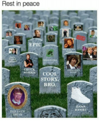 "Bad, Memes, and Damn Daniel: Rest in peace  NOT PASS  EPIC  ONE DOES NOT  Overly  Attached  Girlfriend  CHUCK  CONSPIRACY  KEANU  NORRIS COOL  STORY  BRO.  DAMN  DANIEL  BAD LUcK  BRIAN <p>RIP via /r/memes <a href=""http://ift.tt/2x8WU2V"">http://ift.tt/2x8WU2V</a></p>"