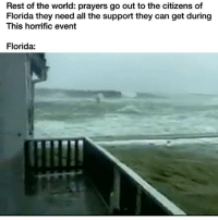 Funny, Florida, and World: Rest of the world: prayers go out to the citizens of  Florida they need all the support they can get during  This horrific event  Florida: 😂😂😂