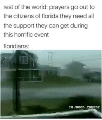 ---------- Follow our pages! 🇺🇸 @drunkamerica @ragingpatriots ---------- conservative republican maga presidentrump makeamericagreatagain nobama trumptrain trump2017 saturdaysarefortheboys merica usa military supportourtroops thinblueline backtheblue: rest of the world: prayers go out to  the citizens of florida they need all  the support they can get during  this horrific event  floridians:  IG:HOOD COMEDY ---------- Follow our pages! 🇺🇸 @drunkamerica @ragingpatriots ---------- conservative republican maga presidentrump makeamericagreatagain nobama trumptrain trump2017 saturdaysarefortheboys merica usa military supportourtroops thinblueline backtheblue