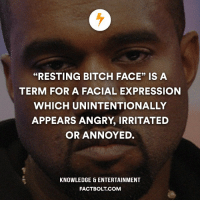 "😂 Tag someone who has the resting bitch face! — love instagood me smile follow cute photooftheday tbt followme girl beautiful happy picoftheday instadaily food swag amazing fact facts factbolt kanye: ""RESTING BITCH FACE"" IS A  TERM FOR A FACIAL EXPRESSION  WHICH UNINTENTIONALLY  APPEARS ANGRY, IRRITATED  OR ANNOYED.  KNOWLEDGE ENTERTAINMENT  FACT BOLT COM 😂 Tag someone who has the resting bitch face! — love instagood me smile follow cute photooftheday tbt followme girl beautiful happy picoftheday instadaily food swag amazing fact facts factbolt kanye"