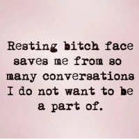 Memes, 🤖, and Resting Bitch Face: Resting bitch face  saves me from so  many conversations  I do not want to be  a part of.